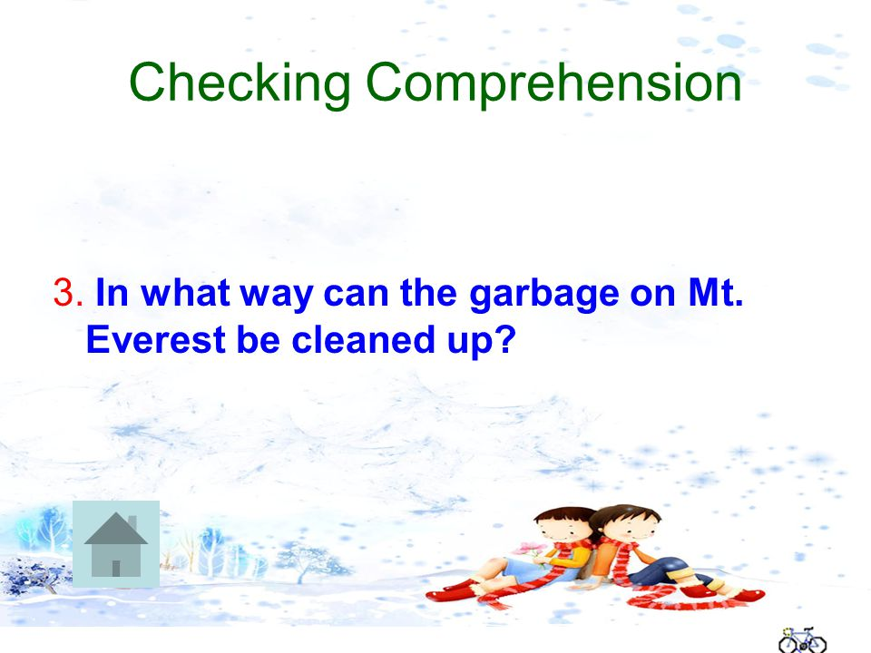 Checking Comprehension 3. In what way can the garbage on Mt. Everest be cleaned up