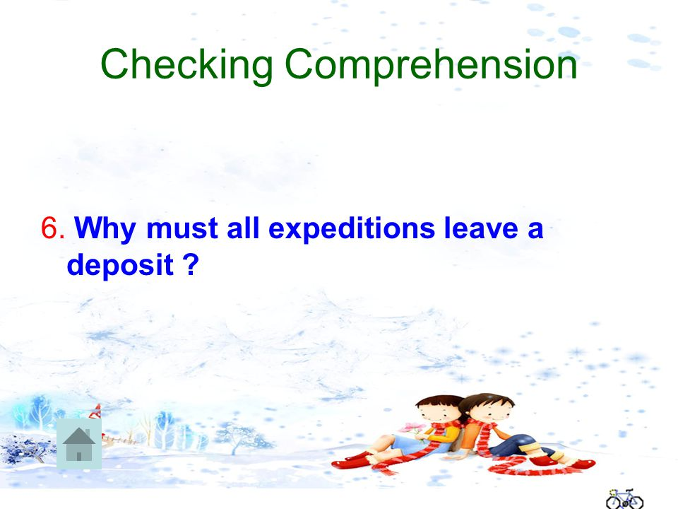 Checking Comprehension 6. Why must all expeditions leave a deposit