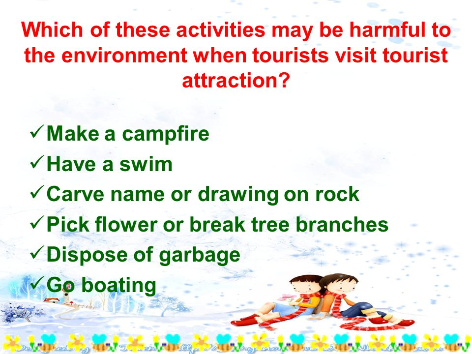 Which of these activities may be harmful to the environment when tourists visit tourist attraction.