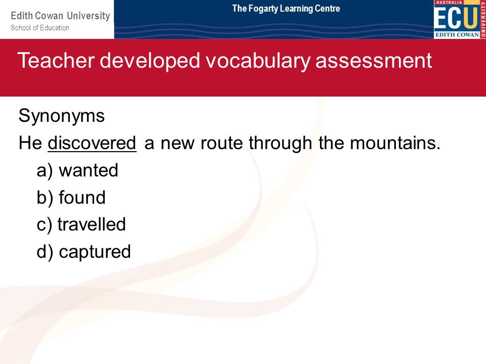 School of Education Edith Cowan University Module 2 Synonyms He discovered a new route through the mountains.