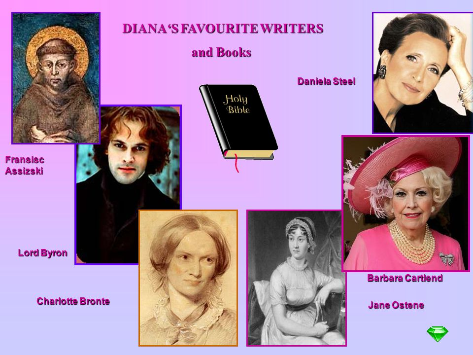 DIANA'S FAVOURITE WRITERS and Books and Books Fransisc Assizski Lord Byron Charlotte Bronte Jane Ostene Barbara Cartlend Daniela Steel