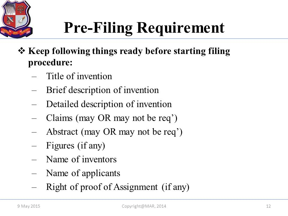 Pre-Filing Requirement  Keep following things ready before starting filing procedure: –Title of invention –Brief description of invention –Detailed d