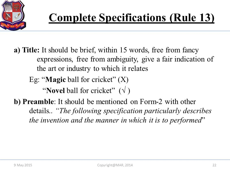 Complete Specifications (Rule 13) a) Title: It should be brief, within 15 words, free from fancy expressions, free from ambiguity, give a fair indicat