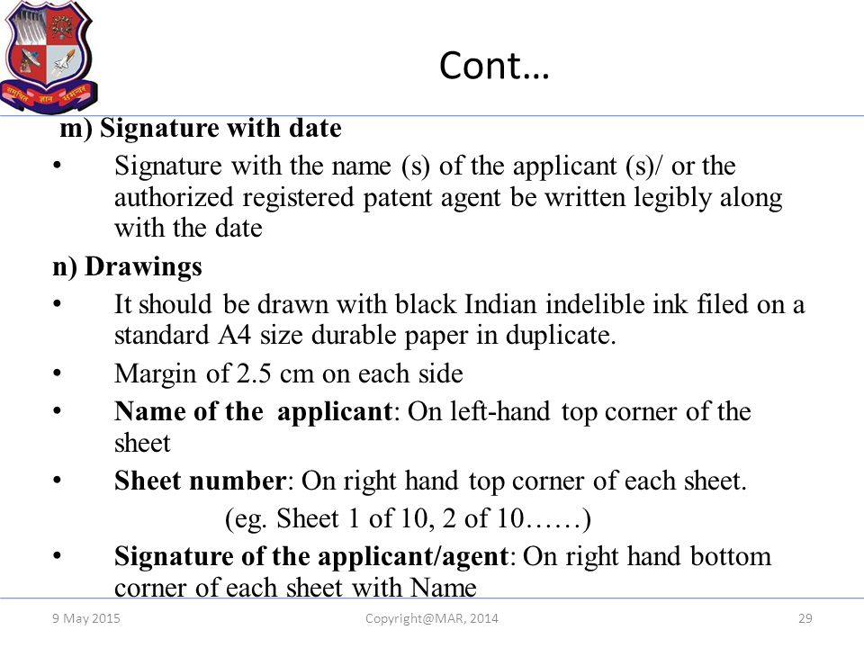 Cont… m) Signature with date Signature with the name (s) of the applicant (s)/ or the authorized registered patent agent be written legibly along with