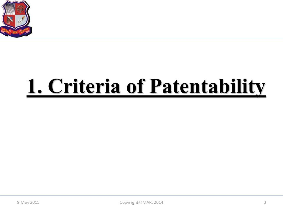 1. Criteria of Patentability 9 May 20153Copyright@MAR, 2014