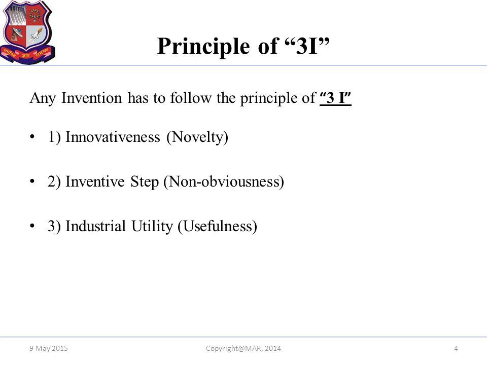 """Principle of """"3I"""" Any Invention has to follow the principle of """" 3 I """" 1) Innovativeness (Novelty) 2) Inventive Step (Non-obviousness) 3) Industrial U"""