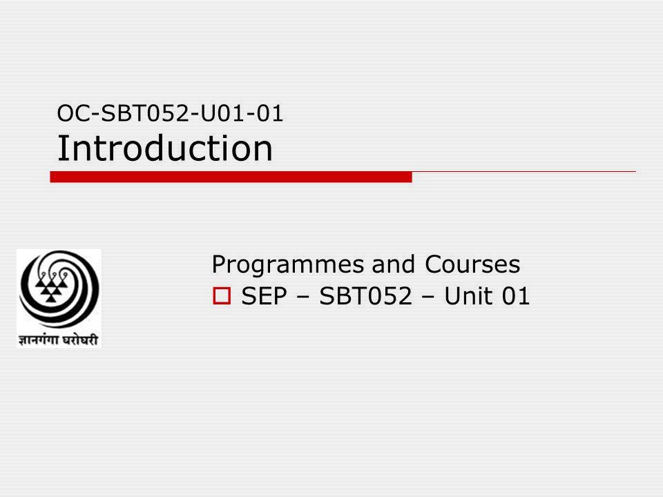 OC-SBT052-U01-01 Introduction Programmes and Courses  SEP – SBT052 – Unit 01