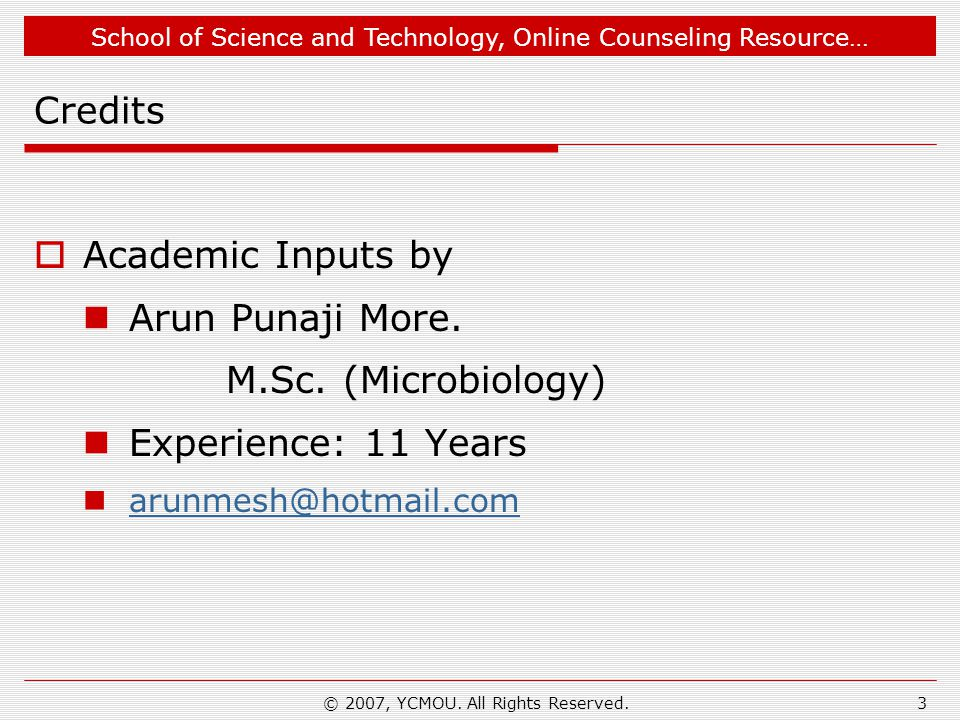 School of Science and Technology, Online Counseling Resource… © 2007, YCMOU. All Rights Reserved.3 Credits  Academic Inputs by Arun Punaji More. M.Sc
