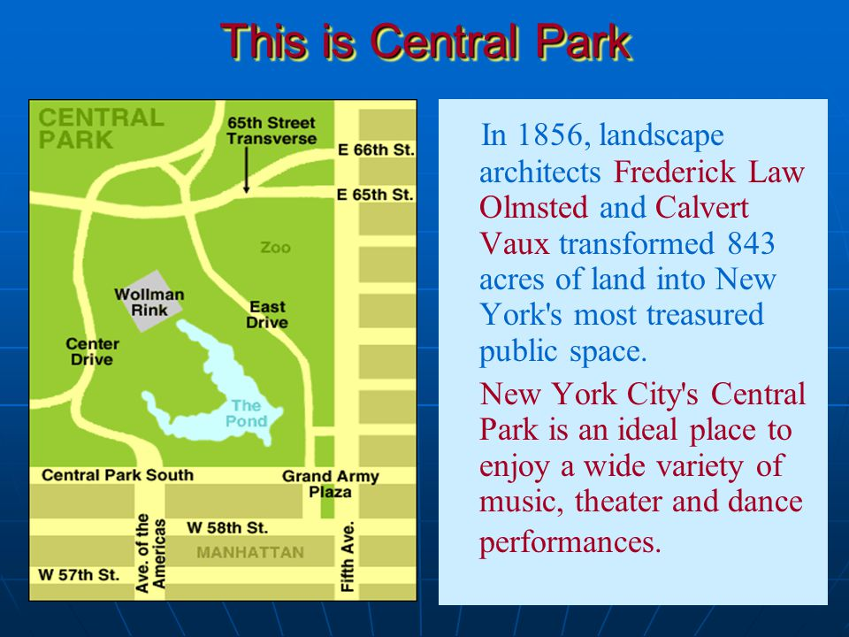 This is Central Park In 1856, landscape architects Frederick Law Olmsted and Calvert Vaux transformed 843 acres of land into New York's most treasured