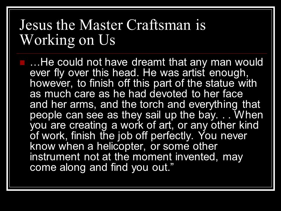 Jesus the Master Craftsman is Working on Us … He could not have dreamt that any man would ever fly over this head.