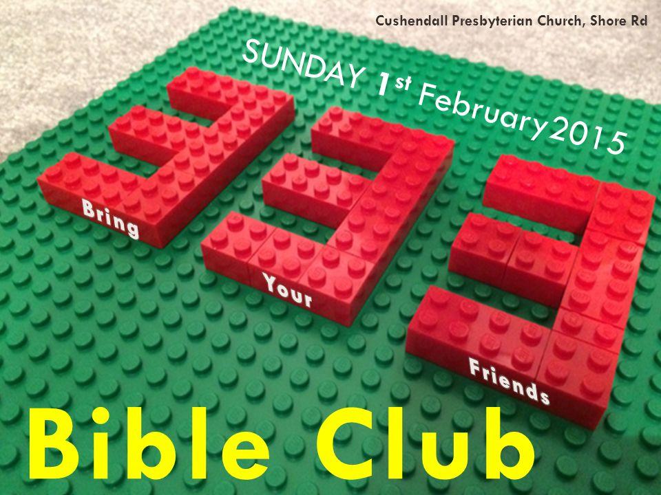 1 SUNDAY 1 st February2015 Bible Club Cushendall Presbyterian Church, Shore Rd