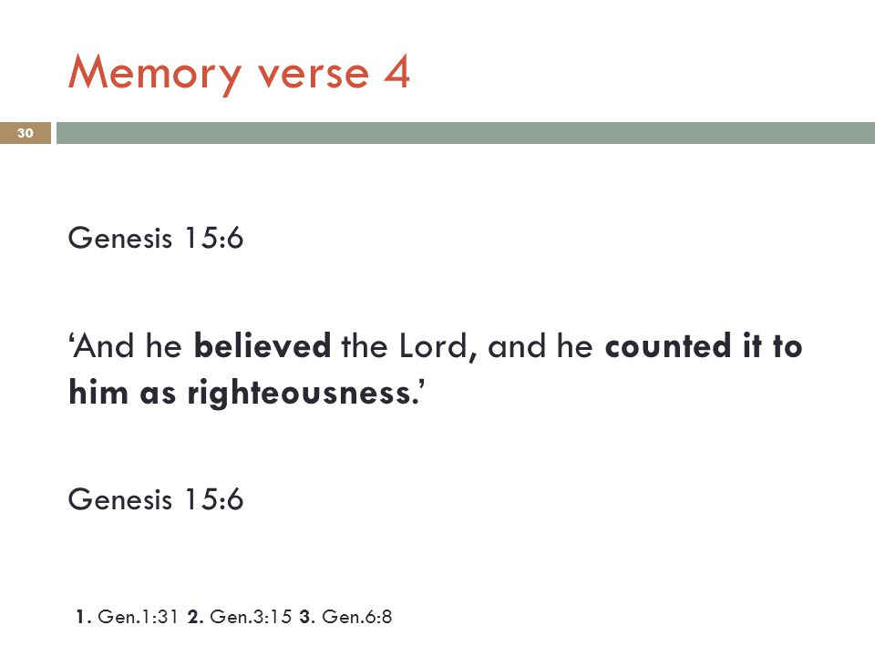 Memory verse 4 30 Genesis 15:6 'And he believed the Lord, and he counted it to him as righteousness.' Genesis 15:6 1.