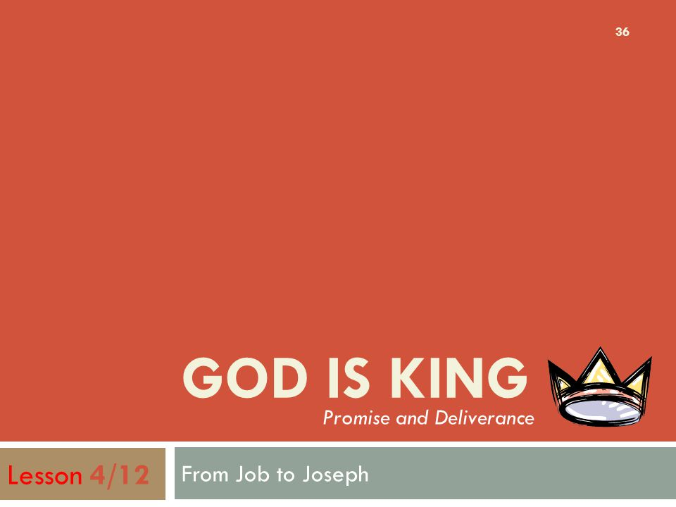 GOD IS KING From Job to Joseph 36 Lesson 4/12 Promise and Deliverance