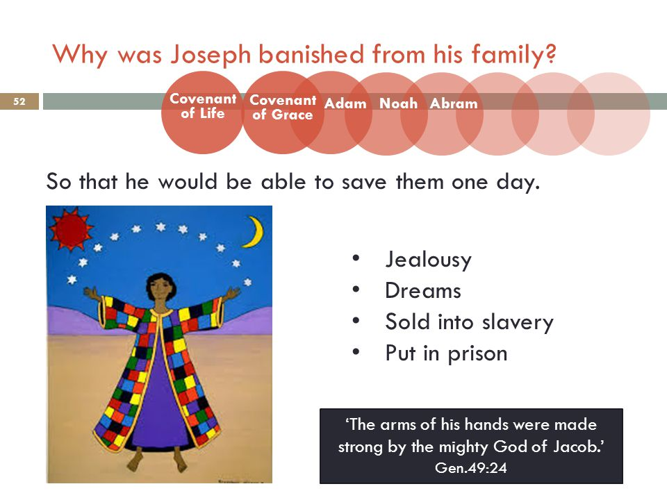 Why was Joseph banished from his family. 52 So that he would be able to save them one day.