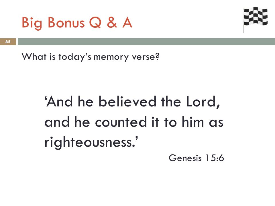 Big Bonus Q & A 85 What is today's memory verse.