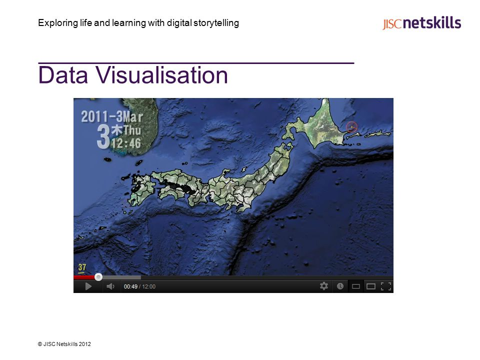 Exploring life and learning with digital storytelling © JISC Netskills 2012 Data Visualisation