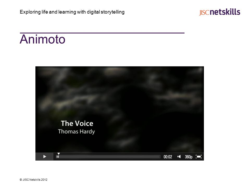 Exploring life and learning with digital storytelling © JISC Netskills 2012 Animoto