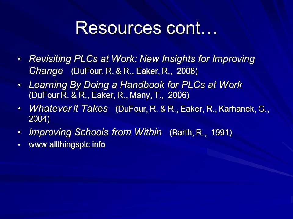 Resources cont… Revisiting PLCs at Work: New Insights for Improving Change (DuFour, R.