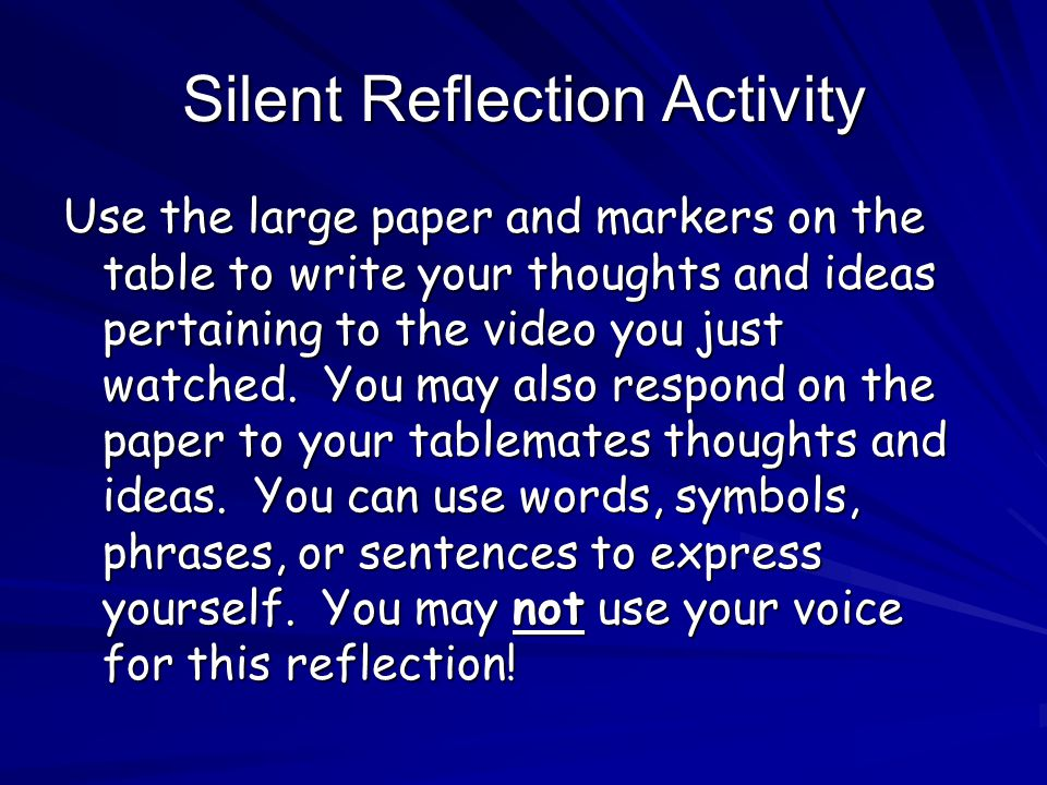 Silent Reflection Activity Use the large paper and markers on the table to write your thoughts and ideas pertaining to the video you just watched.