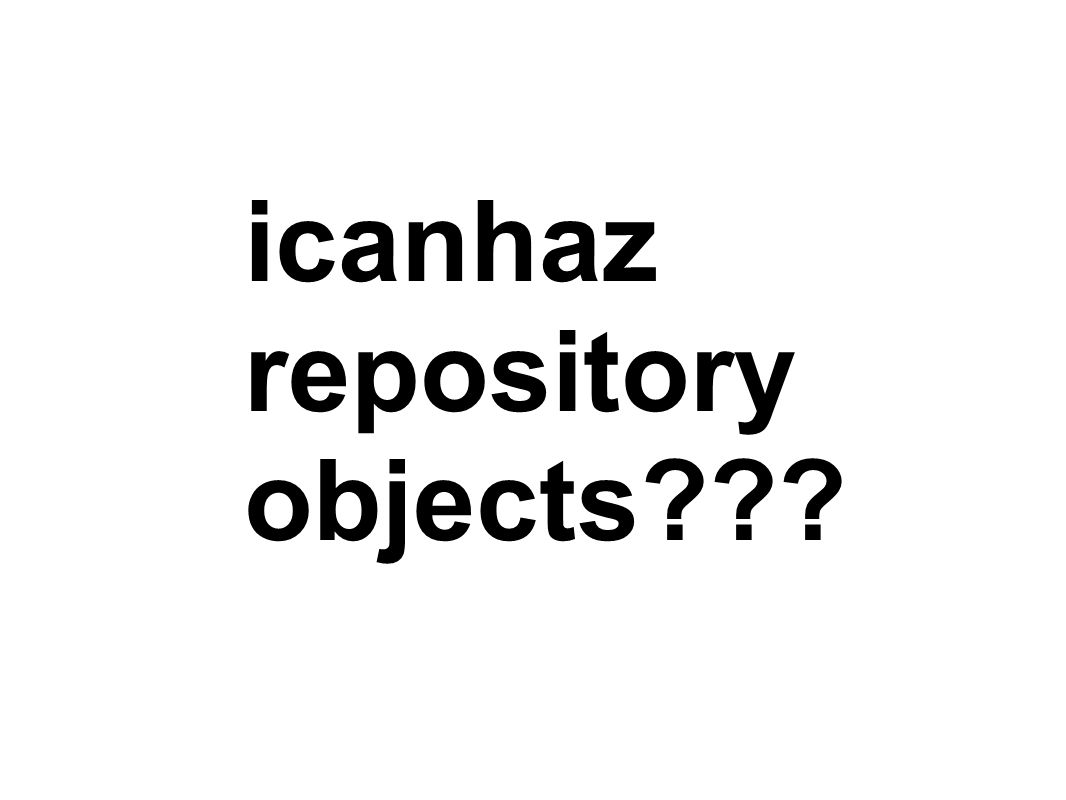 icanhaz repository objects