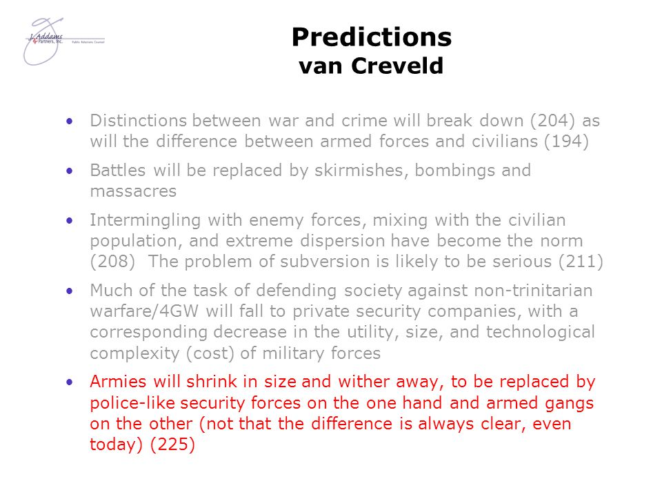 Predictions van Creveld Distinctions between war and crime will break down (204) as will the difference between armed forces and civilians (194) Battl