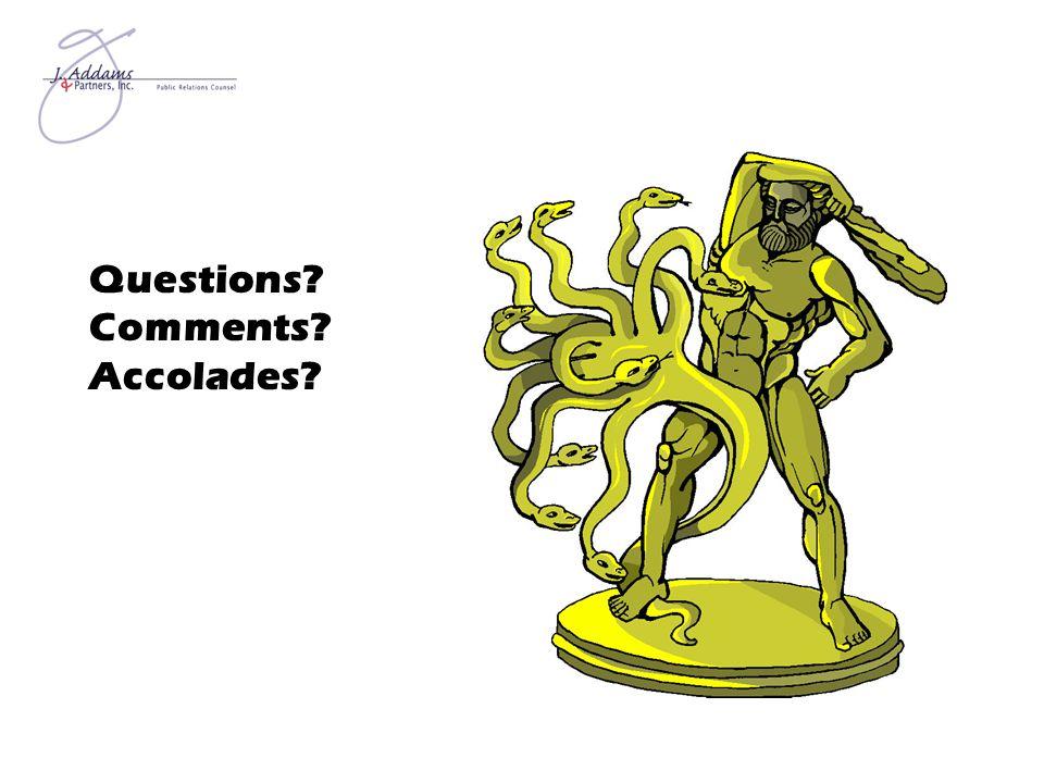 Questions? Comments? Accolades?
