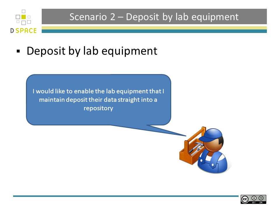 Scenario 2 – Deposit by lab equipment  Deposit by lab equipment I would like to enable the lab equipment that I maintain deposit their data straight into a repository