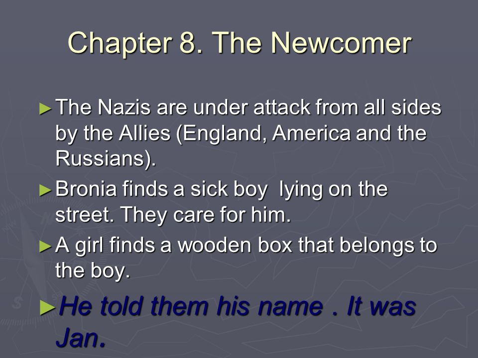 Chapter 8. The Newcomer ► The Nazis are under attack from all sides by the Allies (England, America and the Russians). ► Bronia finds a sick boy lying