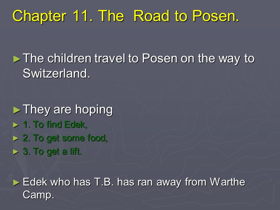 Chapter 11. The Road to Posen. Chapter 11. The Road to Posen. ► The children travel to Posen on the way to Switzerland. ► They are hoping ► 1. To find