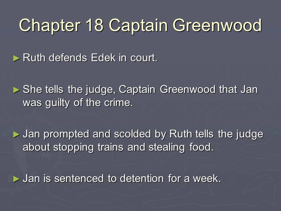 Chapter 18 Captain Greenwood ► Ruth defends Edek in court. ► She tells the judge, Captain Greenwood that Jan was guilty of the crime. ► Jan prompted a