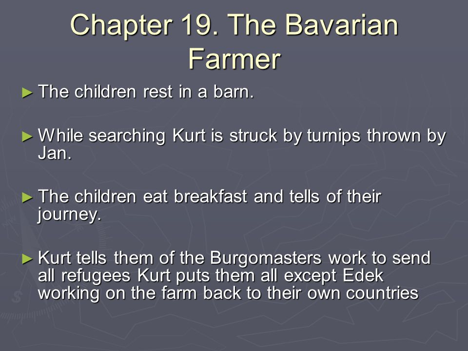 Chapter 19. The Bavarian Farmer ► The children rest in a barn. ► While searching Kurt is struck by turnips thrown by Jan. ► The children eat breakfast