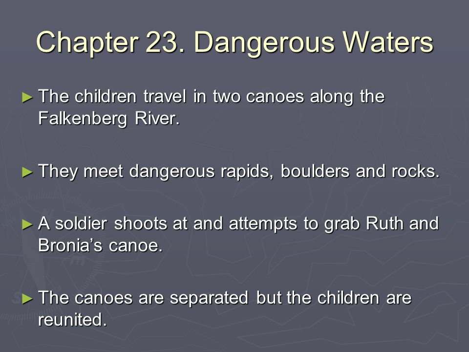 Chapter 23. Dangerous Waters ► The children travel in two canoes along the Falkenberg River. ► They meet dangerous rapids, boulders and rocks. ► A sol