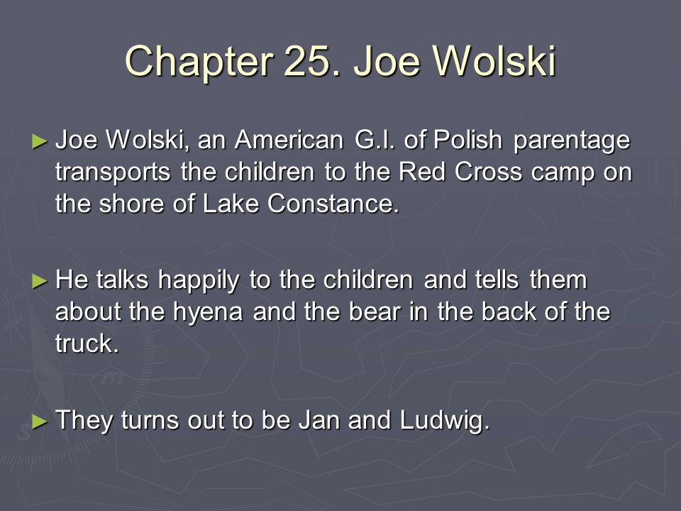 Chapter 25. Joe Wolski ► Joe Wolski, an American G.I. of Polish parentage transports the children to the Red Cross camp on the shore of Lake Constance