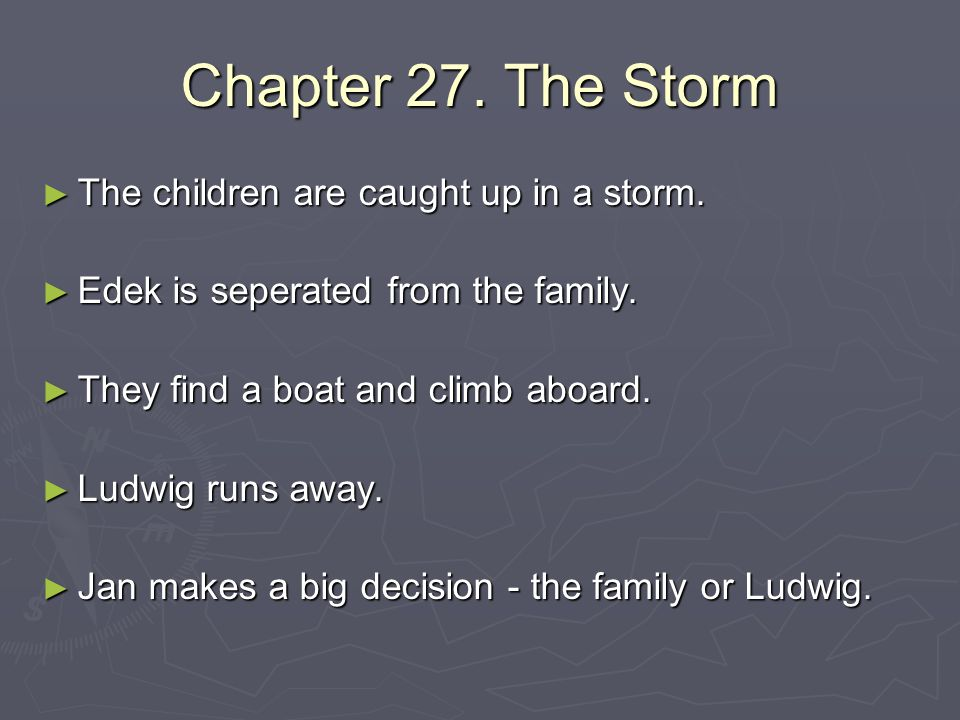 Chapter 27. The Storm ► The children are caught up in a storm. ► Edek is seperated from the family. ► They find a boat and climb aboard. ► Ludwig runs