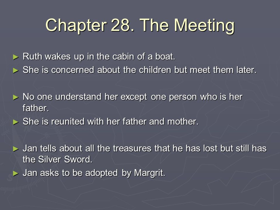 Chapter 28. The Meeting ► Ruth wakes up in the cabin of a boat. ► She is concerned about the children but meet them later. ► No one understand her exc