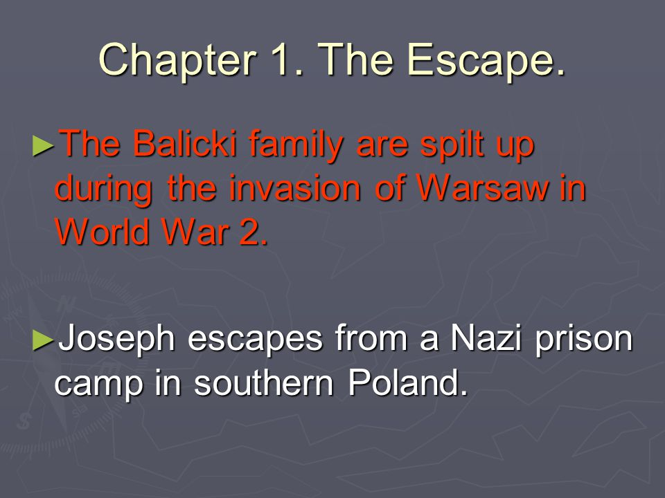 Chapter 1. The Escape. ► The Balicki family are spilt up during the invasion of Warsaw in World War 2. ► Joseph escapes from a Nazi prison camp in sou