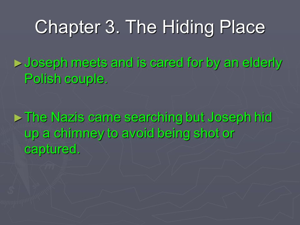 Chapter 3. The Hiding Place ► Joseph meets and is cared for by an elderly Polish couple. ► The Nazis came searching but Joseph hid up a chimney to avo