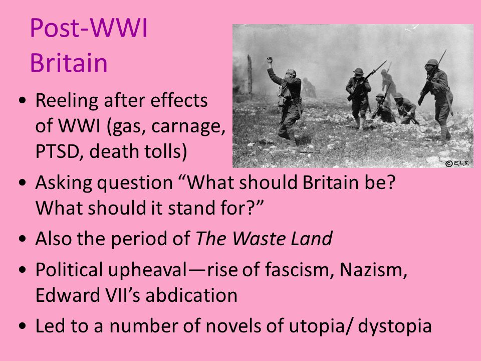Post-WWI Britain Reeling after effects of WWI (gas, carnage, PTSD, death tolls) Asking question What should Britain be.