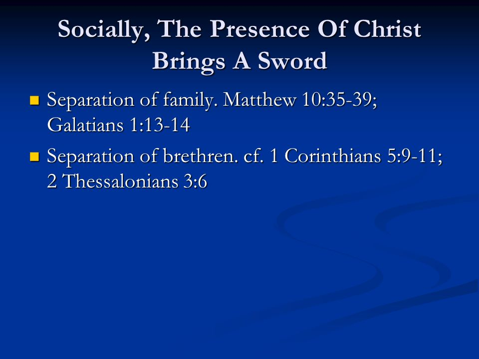 Socially, The Presence Of Christ Brings A Sword Separation of family.