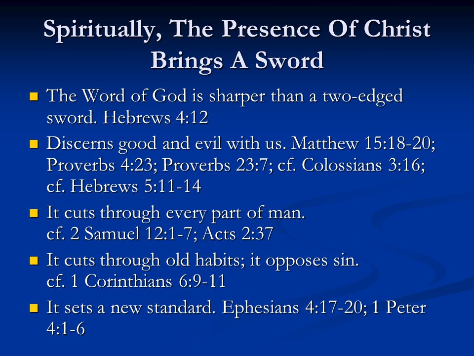 Spiritually, The Presence Of Christ Brings A Sword The Word of God is sharper than a two-edged sword.
