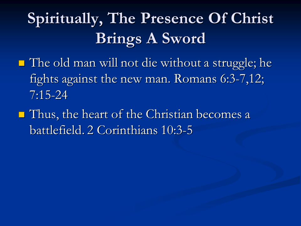 Spiritually, The Presence Of Christ Brings A Sword The old man will not die without a struggle; he fights against the new man.