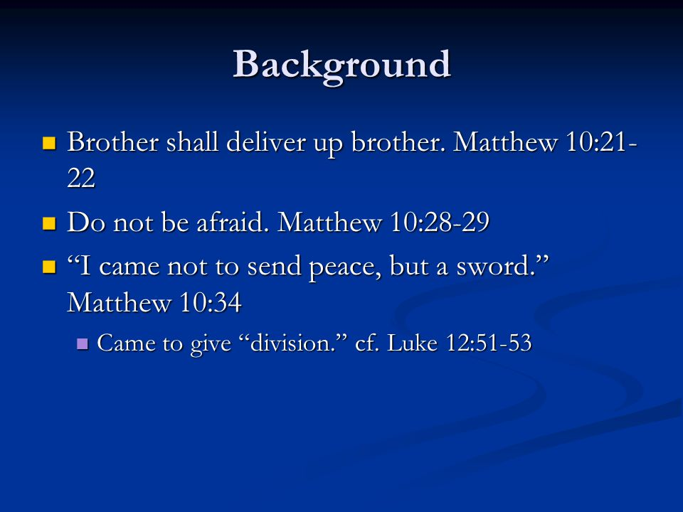 Background Brother shall deliver up brother. Matthew 10:21- 22 Brother shall deliver up brother.