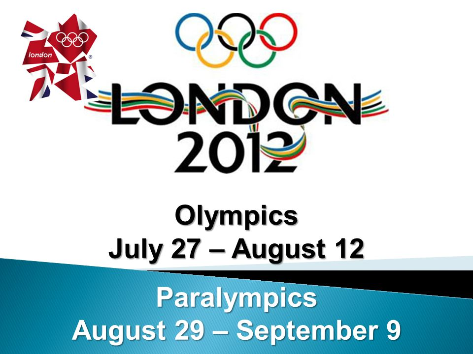 Olympics July 27 – August 12 Paralympics August 29 – September 9