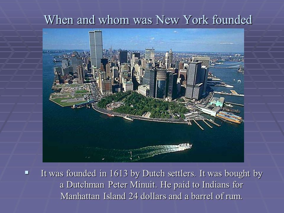 When and whom was New York founded  It was founded in 1613 by Dutch settlers.