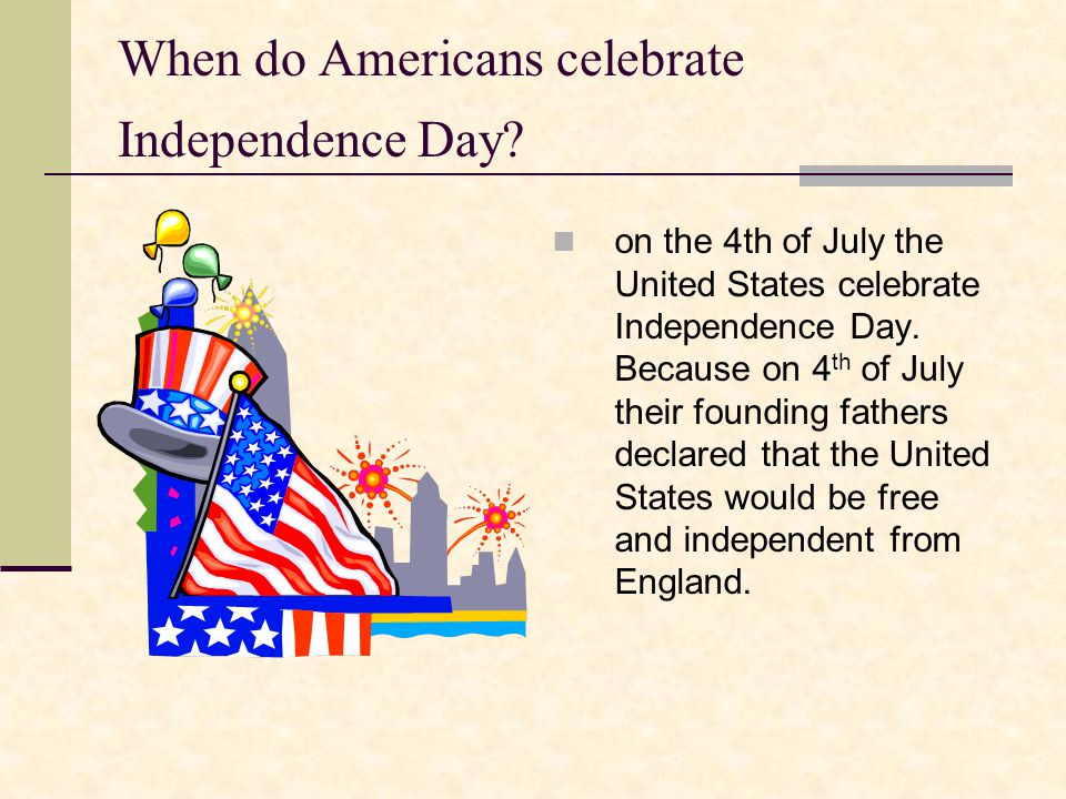 When do Americans celebrate Independence Day.