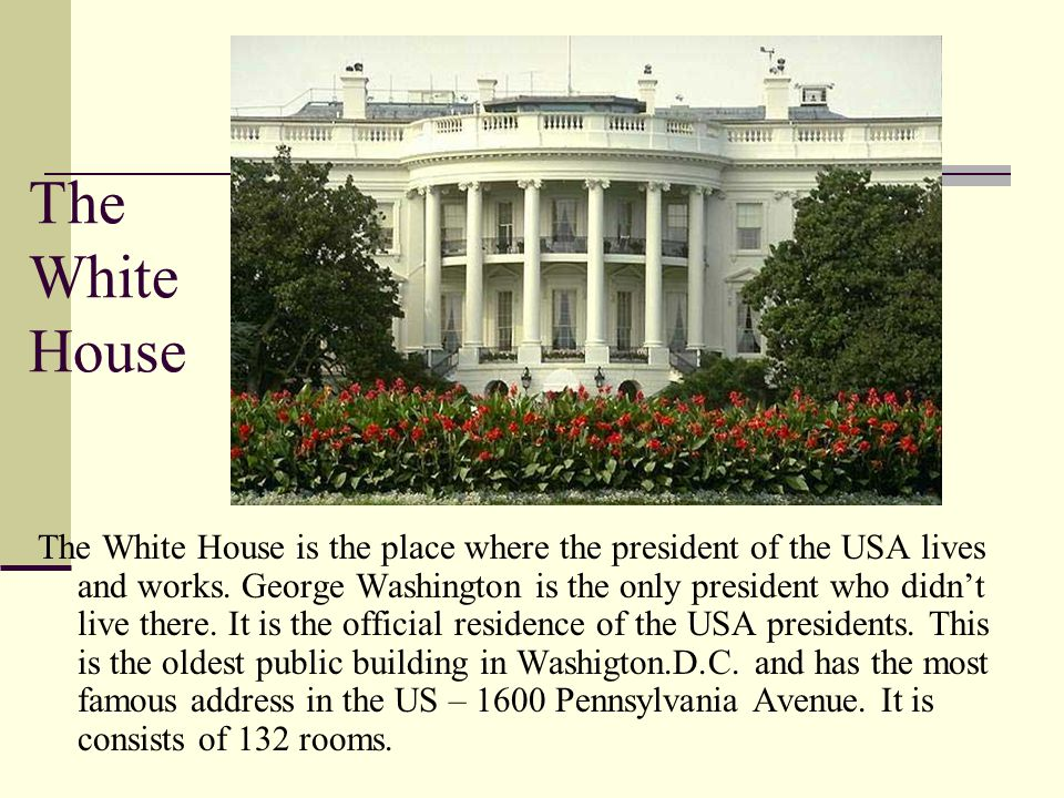 The White House The White House is the place where the president of the USA lives and works.