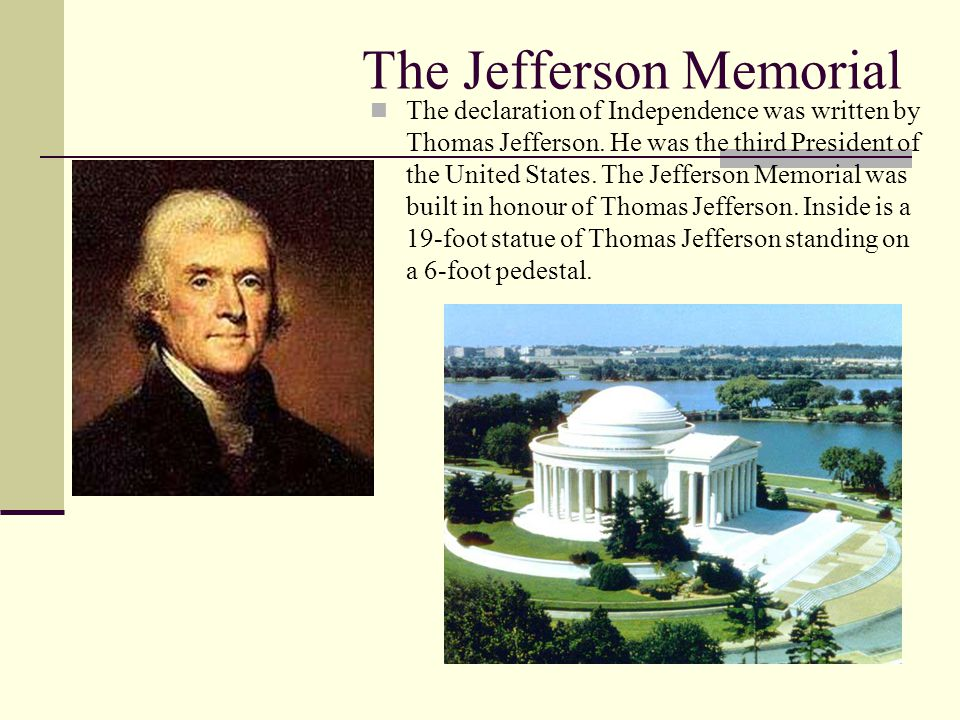 The Jefferson Memorial The declaration of Independence was written by Thomas Jefferson.