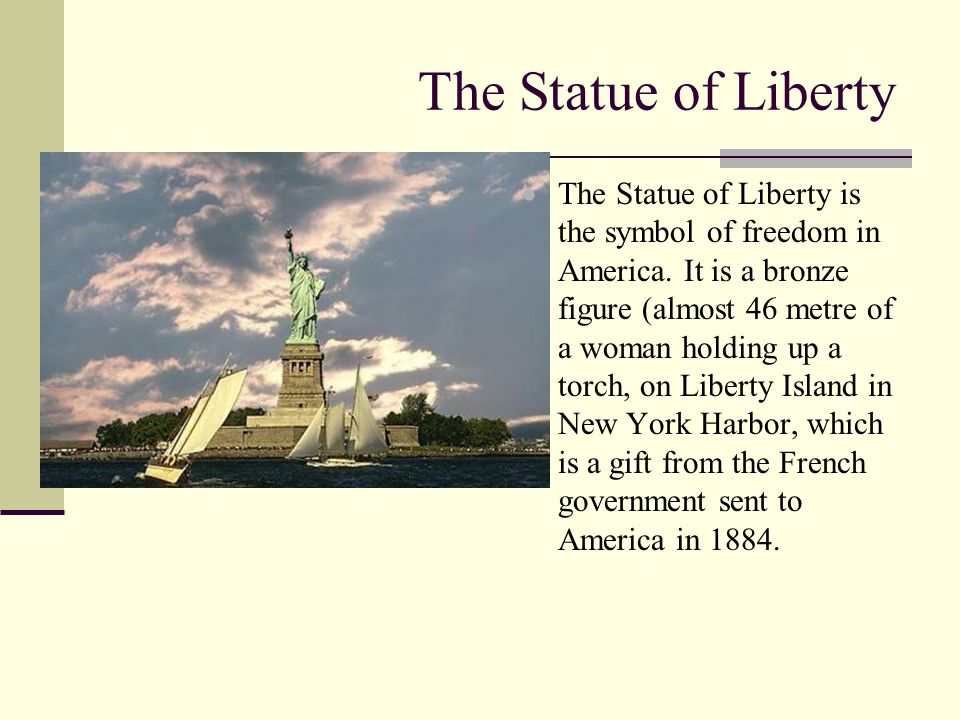 The Statue of Liberty  The Statue of Liberty is the symbol of freedom in America.