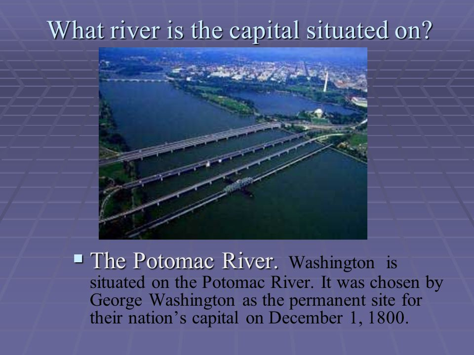 What river is the capital situated on.  The Potomac River.