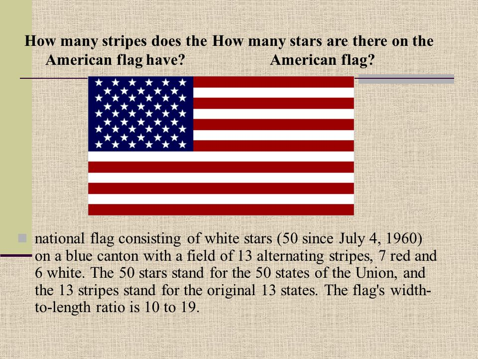national flag consisting of white stars (50 since July 4, 1960) on a blue canton with a field of 13 alternating stripes, 7 red and 6 white.
